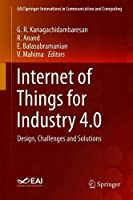 Internet of Things for Industry 4.0: Design, Challenges and Solutions Front Cover
