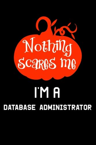 Nothing Scares Me I'm a Database Administrator: Halloween Creative Science Blank Lined Journal Writing Gift -
