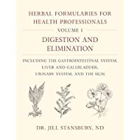 Herbal Formularies for Health Professionals, Volume 1: Digestion and Elimination, Including the Gastrointestinal System…