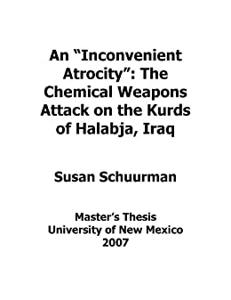 """An """"Inconvenient"""" Atrocity: The Chemical Weapons Attack on the Kurds of Halabja, Iraq by [Susan Schuurman]"""