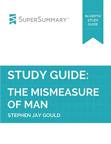 Study Guide: The Mismeasure Of Man by Stephen Jay Gould (SuperSummary)