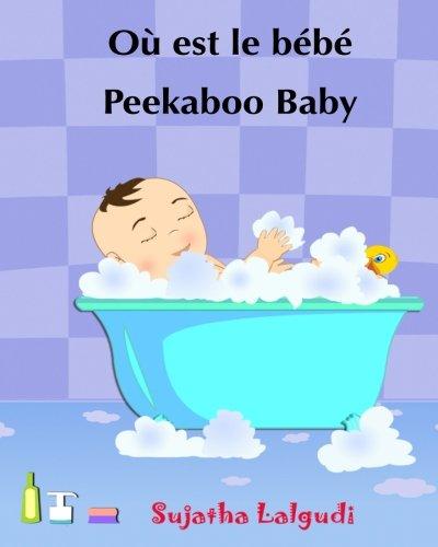 Ou est le bebe. Peekaboo baby: Livre pour les enfants. (histoires pour enfants). (Edition bilingue français anglais) Livre enfant en anglais. ... livres pour les enfants) (Volume 1)