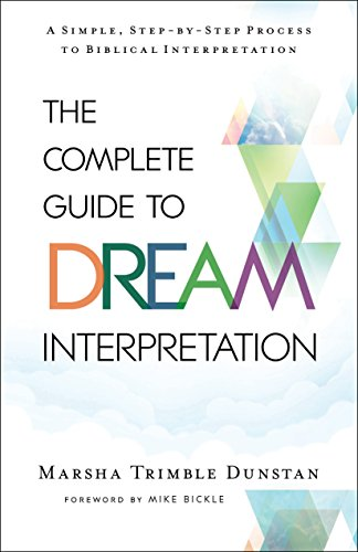 The Complete Guide to Dream Interpretation: A Simple, Step-by-Step Process to Biblical Interpretation by [Dunstan, Marsha Trimble]