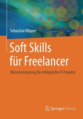 Soft Skills für Freelancer Taschenbuch – 24. März 2015 Sebastian Klipper Springer Vieweg 3834813613 COMPUTERS / Computer Science