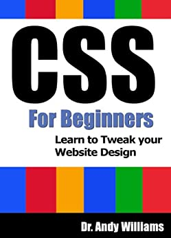 CSS :: CSS for Beginners: Learn to Tweak Your Website Design (Webmaster Series Book 6) by [Williams, Dr. Andy]
