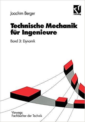 Technische Mechanik Fur Ingenieure 4 Bde Bd 3 Dynamik Band 3 Dynamik Viewegs Fachbucher Der Technik Amazon De Berger Joachim Bucher