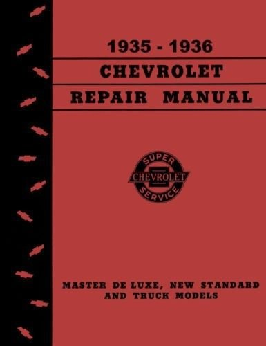36 Chevy Master (COMPLETE & UNABRIDGED 1935 1936 CHEVROLET CAR & TRUCK FACTORY REPAIR SHOP & SERVICE MANUAL - FOR: Standard series DC, EC & FC, Master Deluxe series DA, ED/EA & FD/FA, Sedan Delivery DB, EB, FB, FD & FC CHEVY 35 36)