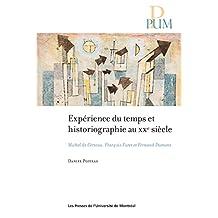 Expérience du temps et historiographie au XXe siècle: Michel de Certeau, François Furet et Fernand Dumont (French Edition)