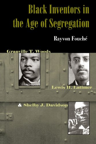 Black Inventors in the Age of Segregation: Granville T. Woods, Lewis H. Latimer, and Shelby J. Davidson (Johns Hopkins S