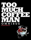Too Much Coffee Man Omnibus