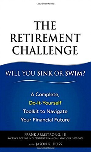 The Retirement Challenge: Will You Sink or Swim?: A Complete, Do-It-Yourself Toolkit to Navigate Your Financial Future by Armstrong III Frank Doss Jason R. (2009-01-22) Paperback