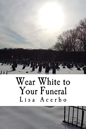 Wear White to Your Funeral