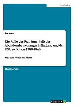 Die Rolle der Frau innerhalb der Abolitionsbewegungen in England und den USA zwischen 1780-1840