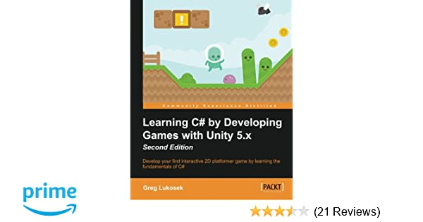 e22a1f26155 Learning C  by Developing Games with Unity 5.x - Second Edition  Greg  Lukosek  9781785287596  Amazon.com  Books