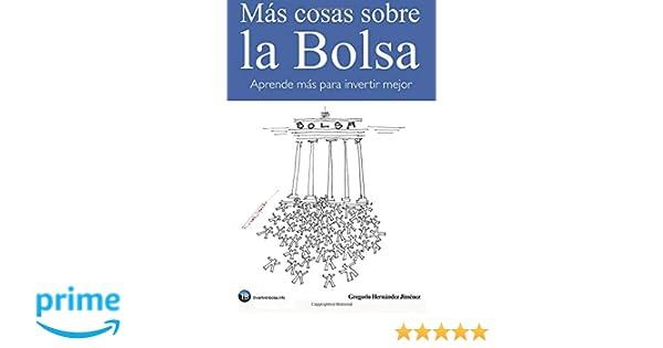 Más cosas sobre la Bolsa: Aprende más para invertir mejor (Spanish Edition): Gregorio Hernández Jiménez: 9781535258111: Amazon.com: Books