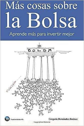 Más cosas sobre la Bolsa: Aprende más para invertir mejor: Amazon.es: Gregorio Hernández Jiménez: Libros