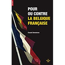 Pour ou contre la belgique française (DOCUMENTS) (French Edition)