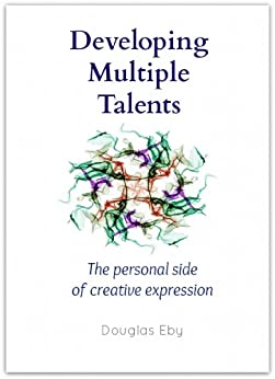 Developing Multiple Talents: The personal side of creative expression by [Eby, Douglas]