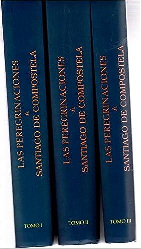 Las peregrinaciones a Santiago de compostela (3 vols ...