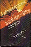 img - for Adventures in Immortality (A Look Beyond the Thresholds of Death) book / textbook / text book