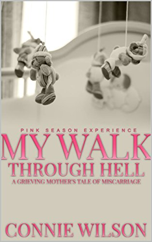 My Walk Through Hell: A Grieving Mother's Tale of Miscarriage by [Wilson, Connie]