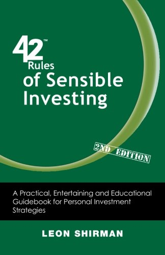 Read Online 42 Rules of Sensible Investing (2nd Edition): A Practical, Entertaining and Educational Guidebook for Personal Investment Strategies pdf