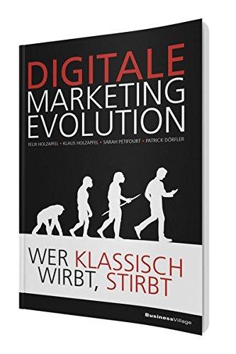 DIGITALE MARKETING EVOLUTION: Wer klassisch wirbt, stirbt Taschenbuch – 12. Januar 2016 Felix Holzapfel Klaus Holzapfel Sarah Petifourt Patrick Dörfler