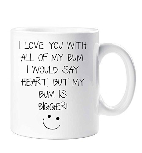 I Love You with All of My Bum, I Would Say Heart But My Bum is Bigger Mug Boyfriend Husband Valentines Birthday Christma 60 Second Makeover Limited