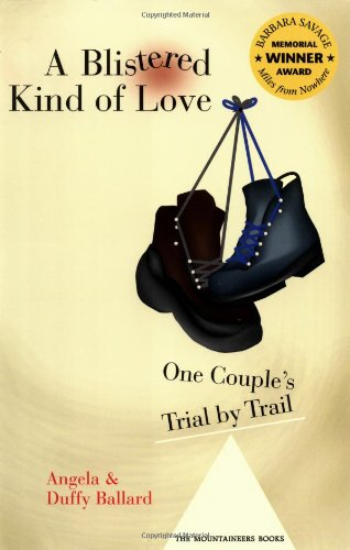 Read Online A Blistered Kind of Love: One Couple's Trial by Trail (Barbara Savage Award Winner) PDF