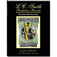 $29 Get Blue Book Publications L.C. Smith Production Records: The Numbers Behind The Legend