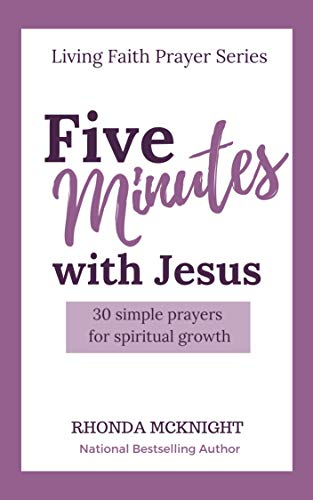 - Five Minutes with Jesus: 30 Simple Prayers for Spiritual Growth (Living Faith Prayer Series Book 1)