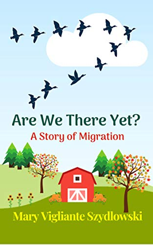 Book: Are We There Yet? - A Story of Migration (I'm Reading-Easy Readers Book 2) by Mary Vigliante Szydlowski