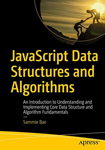 JavaScript Data Structures and Algorithms: An Introduction to Understanding and Implementing Core Data Structure and Algorithm Fundamentals by Apress