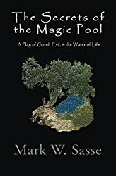 The Secrets of the Magic Pool: A Play of Good, Evil, & the Water of Life