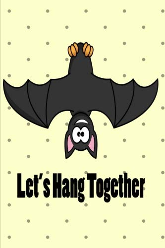 Let's Hang Together: Hanging Bat Friendship Journal Diary: 6 x 9 Blank 100 Pages Lined Planner for Keeping Notes, Sketching and Daily Entry Writing Ideas for Women, Girls, Boys and -