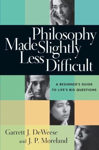 Philosophy Made Slightly Less Difficult: A Beginner's Guide to Life's Big Questions by Garrett J. DeWeese (2005-11-11)
