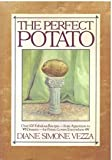 img - for The Perfect Potato: Over 100 Fabulous Recipes-- from Appetizers to Desserts--for Potato Lovers Everywhere book / textbook / text book