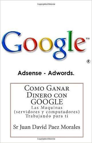 Como Ganar Dinero con Google: Las Maquinas servidores y computadores Trabajando para ti: Volume 1: Amazon.es: Sr Juan David Paez Morales: Libros