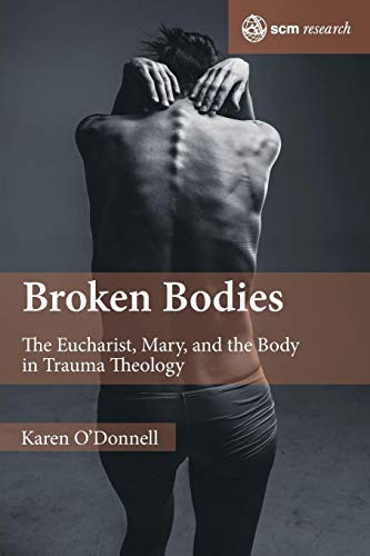 Broken Bodies: The Eucharist, Mary and the Body in Trauma Theology