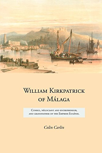 William Kirkpatrick of Málaga: Consul, négociant and entrepreneur,   and grandfather of the Empress Eugénie