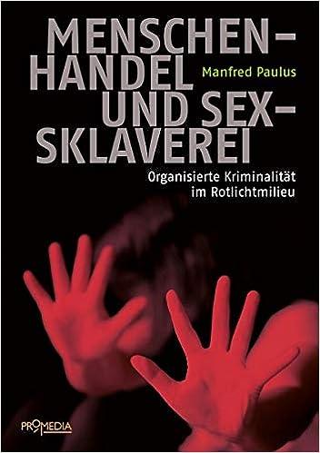 Menschenhandel und Sexsklaverei: Organisierte Kriminalität im Rotlichtmilieu