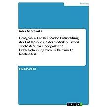 Goldgrund - Die historische Entwicklung des Goldgrundes in der niederländischen Tafelmalerei zu einer gemalten Lichterscheinung vom 14. bis zum 15. Jahrhundert (German Edition)