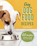 Easy Dog Food Recipes: 60 Healthy Dishes to Feed