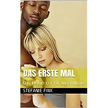 Das erste Mal: Das kleine 1x1 für Jugendliche (German Edition)