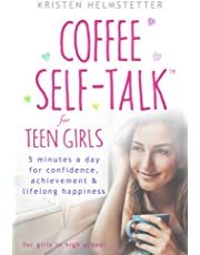 Coffee Self-Talk for Teen Girls: 5 Minutes a Day for Confidence, Achievement & Lifelong Happiness