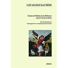 Les Muses sacrées: Poésie et Théâtre de la Réforme entre France et Italie (Cahiers d'Humanisme et Renaissance t. 135) (French Edition)