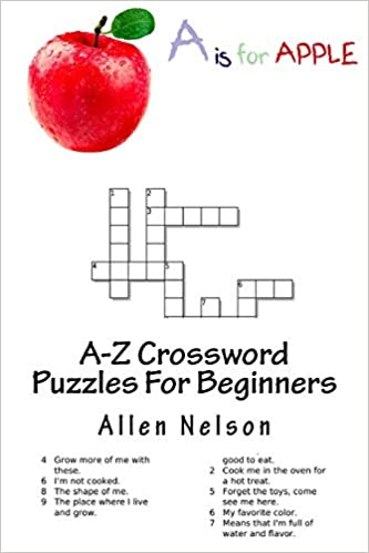 A Z Crossword Puzzles For Beginners An Easy And Enjoyable Way To Experience Fun And Creative Crossword Puzzles Using First Person Clues Puzzles For Kids Nelson Allen 9781985697164 Amazon Com Books