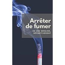 Arrêter de fumer: En une semaine, définitivement (French Edition)