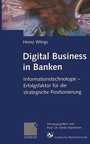 Digital Business in Banken: Informationstechnologie ― Erfolgsfaktor für die strategische Positionierung Gebundenes Buch – 29. September 1999 Prof. Dr. Dieter Bartmann Heinz Wings Dr. Th. Gabler Verlag 3409115145