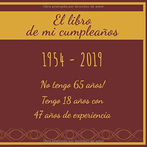 El libro de mi cumpleaños 1954 - 2019 No tengo 65 años ...